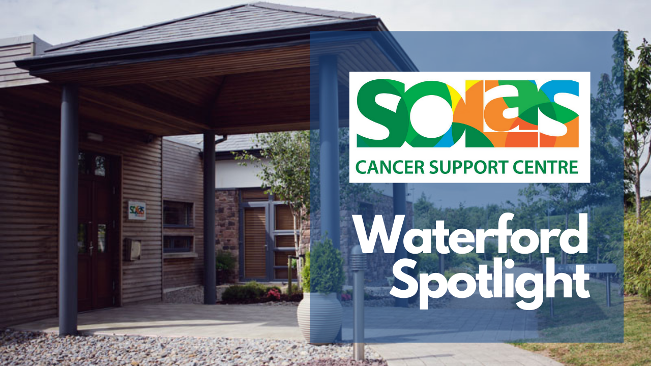 Solas Cancer Support Centre – Waterford Spotlight
