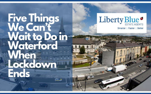 Lockdown ends - 5 things we can't wait to do in Waterford when lockdown ends