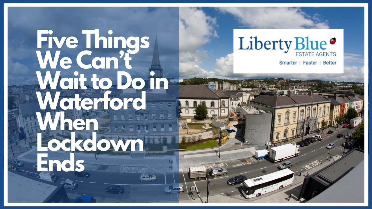 Five Things We Can't Wait to Do in Waterford When Lockdown Ends